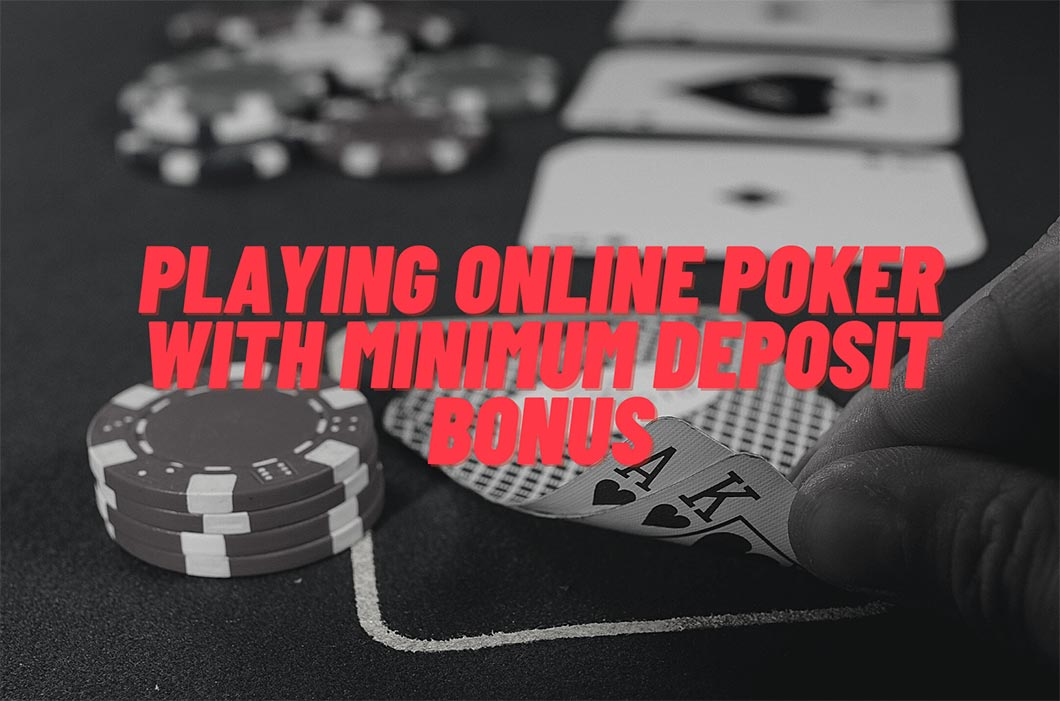 Playing Online Poker With Minimum Deposit Bonus